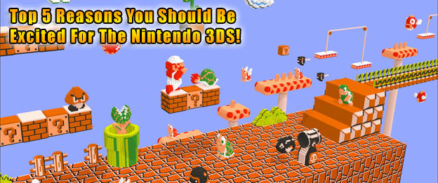 Top 5 Reasons You Should Be Excited About The Nintendo 3DS