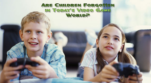 Are Children Forgotten in Today's Video Game World?