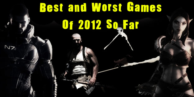 Best And Worst Games Of 2012 So Far