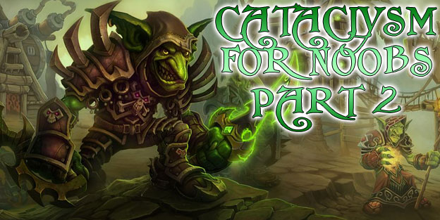 World of Warcraft: Cataclysm for N00bs - Part 2