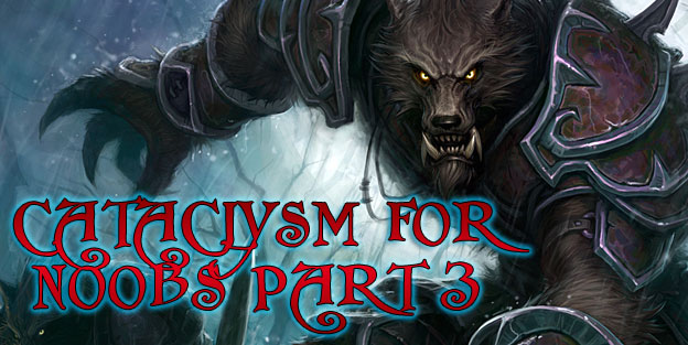 World of Warcraft: Cataclysm for N00bs - Part 3