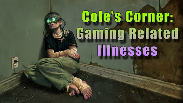 Cole's Corner - Gaming Related Illnesses