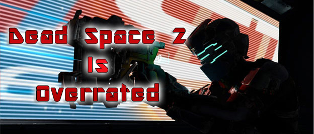 Dead Space 2 Is Overrated