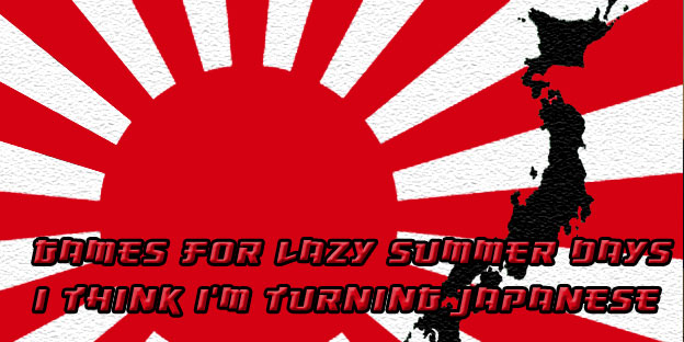 Games for Lazy Summer Days – I Think I'm Turning Japanese