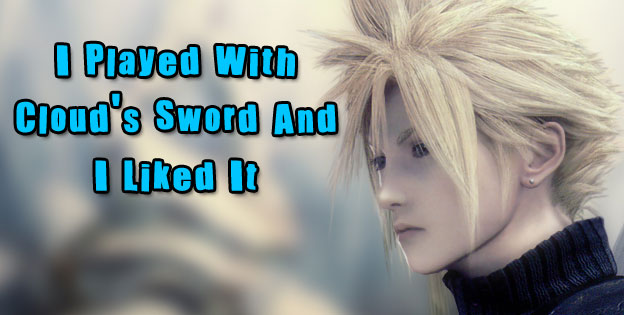 I Played With Cloud's Sword And I Liked It