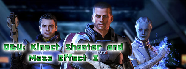 Outrageous & Unconfirmed - Kinect Shooters and Mass Effect 3!