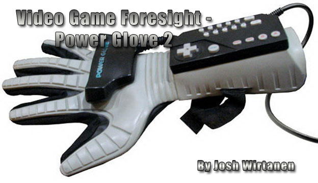 Video Game Foresight - Power Glove 2