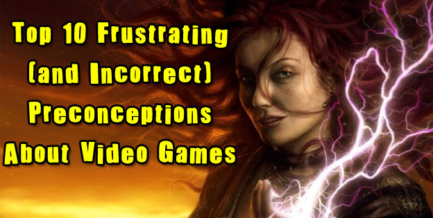 Top 10 Frustrating (and Incorrect) Preconceptions About Video Games