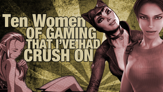 Top 10 Women Of Gaming That I've Had A Crush On