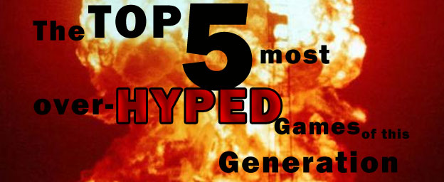Top 5 Most Overhyped Games of This Generation