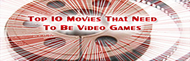 Top 10 Movies That Need To Be Video Games