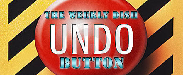 The Weekly Dish – The Undo Button