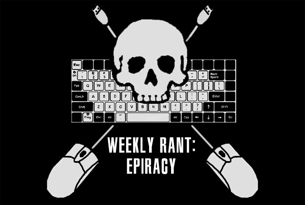 Weekly Rant: ePiracy