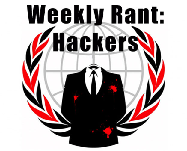 Weekly Rant - Hackers
