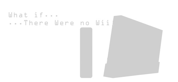 What If There Were No Wii?