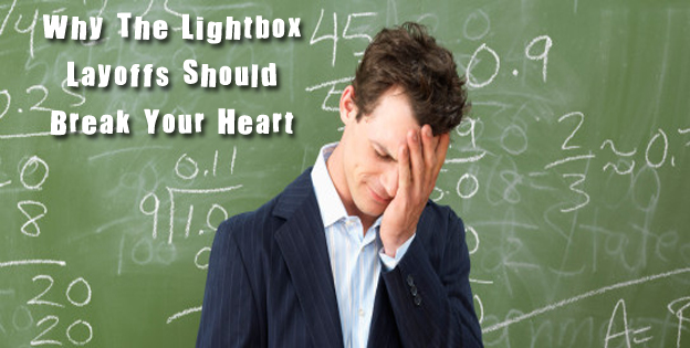 Why The Lightbox Layoffs Should Break Your Heart