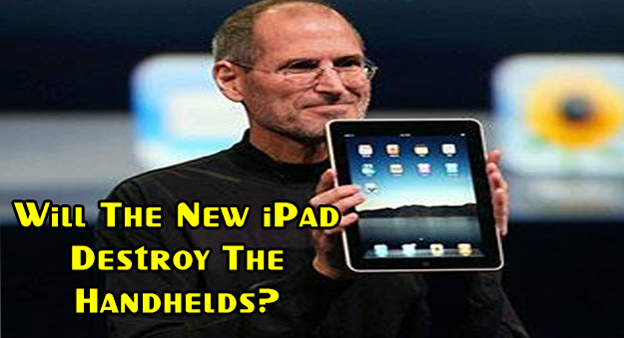 Will the New iPad Destroy the Handhelds?