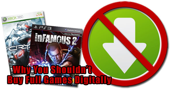 Why You Shouldn't: Buy Full Games Digitally