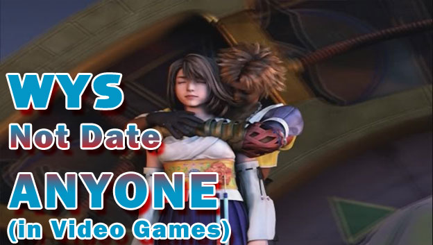 Why You Should Not Date Anyone (in Video Games)
