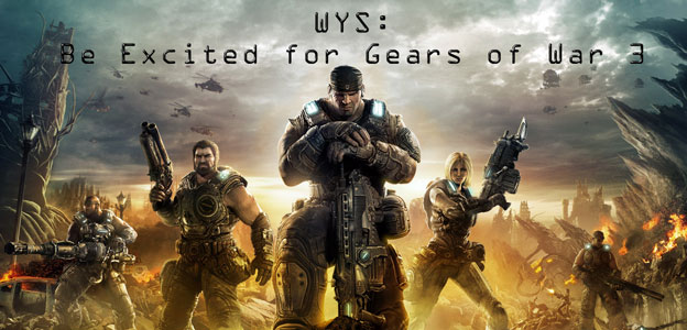 Why You Should: Be Excited for Gears of War 3!