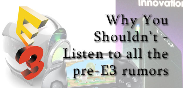 Why You Shouldn't: Listen to All the Pre-E3 Rumors!